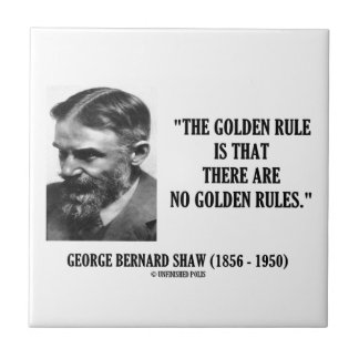 G. B. Shaw Golden Rule No Golden Rules Quote Tile