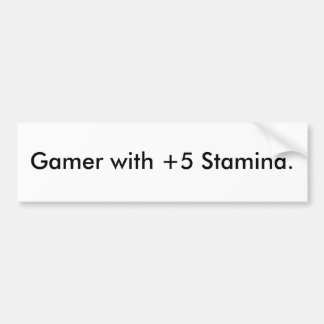 Gamer with +5 Stamina. Bumper Sticker