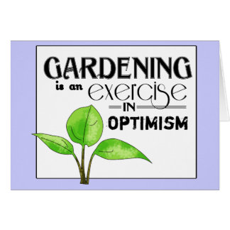 Gardening Is An Exercise in Optimism Greeting Card