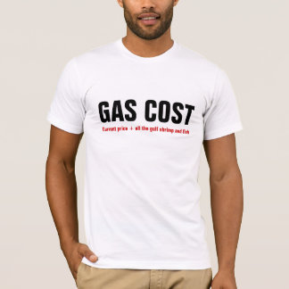GAS COST  Current price + all the gulf shrimp fish T-Shirt