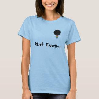 gay nubian thoughts logo, Not Even..... T-Shirt