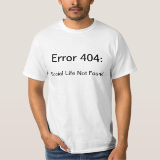 Geek Issues. Error 404: Social Lift Not Found. T-Shirt