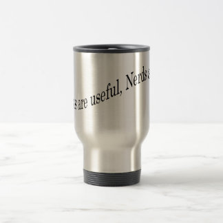 Geeks are useful, Nerds aren't Stainless Steel Travel Mug