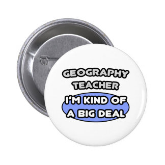 Geography Teachers...Kind of a Big Deal 6 Cm Round Badge