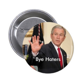 George Bush Bye Haters Pinback Buttons