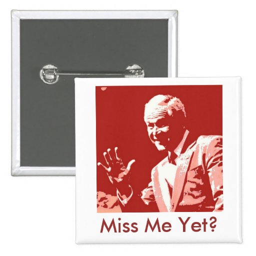 George Bush/Miss Me Yet? Buttons