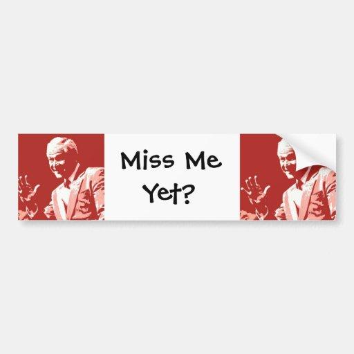 George Bush/Miss Me Yet? Bumper Stickers