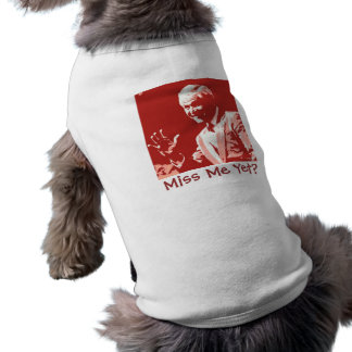 George Bush/Miss Me Yet? Dog T Shirt
