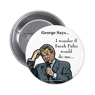George Says... customizable George Bush button