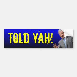 George W. Bush: TOLD YAH! Car Bumper Sticker