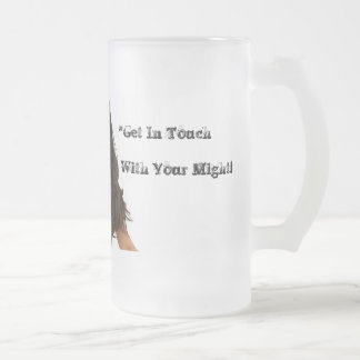 Get In Touch With Your Might Stein Frosted Glass Mug