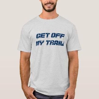 GET OFF MY TRAIL Shirt