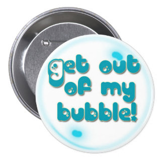 Get OUT of my BUBBLE, Large Button Pin