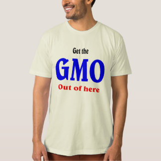Get the GMO out of here. Organic shirt. T-Shirt