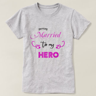 Getting Married to My HERO Bride T-Shirt