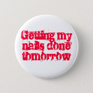 Getting my nails done tomorrow 6 cm round badge