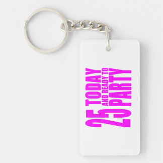 Girls 25th Birthdays : 25 Today and Ready to Party Double-Sided Rectangular Acrylic Key Ring