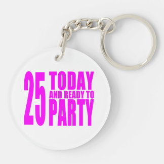 Girls 25th Birthdays : 25 Today and Ready to Party Double-Sided Round Acrylic Key Ring