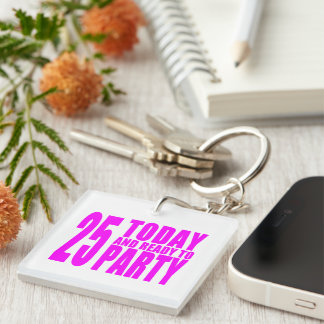 Girls 25th Birthdays : 25 Today and Ready to Party Single-Sided Square Acrylic Keychain