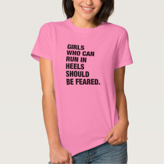 GIRLS who can run in heels T-shirt