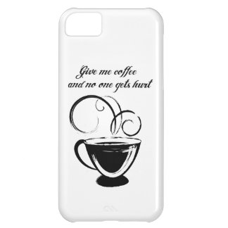 Give Me Coffee And No One Gets Hurt iPhone 5C Case