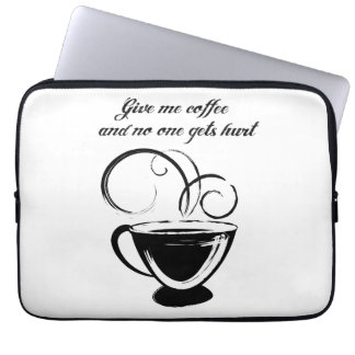 Give Me Coffee And No One Gets Hurt Laptop Sleeve