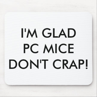 """GLAD PC MICE DON""""T CRAP! - Mouse Pad"""