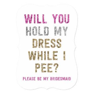 Glitter Hold My Dress While I Pee | Bridesmaid 13 Cm X 18 Cm Invitation Card