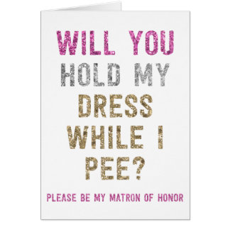Glitter Hold My Dress While I Pee | Matron Honor Note Card