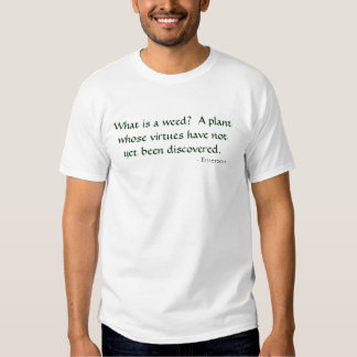 Go Organic.  What is a weed...tshirt. Shirts
