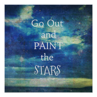 Go Out and paint the Stars Vincent van Gogh quote Poster