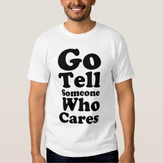 Go Tell Someone Who Cares Slogan T-Shirt