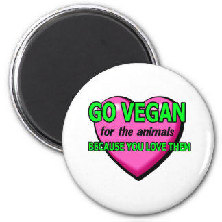 Go Vegan For The Animals Because You Love Them 6 Cm Round Magnet