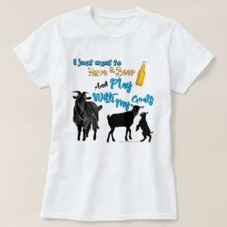 GOATS | Want to Have a Beer & Play with Goats T-Shirt