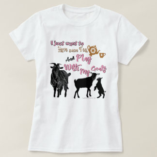GOATS | Want to Have Some Tea & Play with Goats T-Shirt