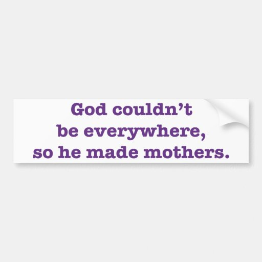 as god cannot be everywhere so he made mothers Care2 healthy living | god could not be everywhere,  god could not be everywhere, so he created mothers tweet email by:  god is everywhere, so let's give god.