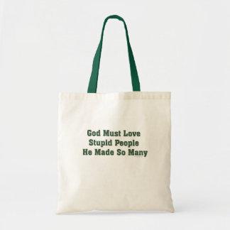 God Must Love Stupid People Bag