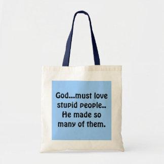 God must love stupid people.. bags
