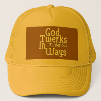 God Twerks In Mysterious Ways Trucker Hat