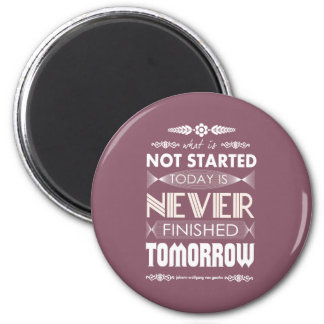 Goethe not started today never finished tomorrow magnet