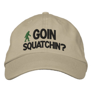 Goin Squatchin? Embroidered Hat