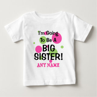 Going To Be A BIG SISTER! Baby T-Shirt