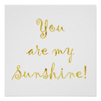 Gold You Are My Sunshine Quote Faux Foil Metallic Poster
