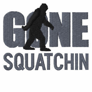 GONE SQUATCHIN Embroidery Embroidered Shirts