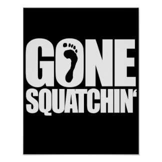 GONE SQUATCHIN - POSTER