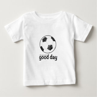 Good day for soccer baby T-Shirt