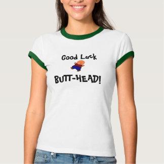 Good Luck Butt-Head! T-Shirt