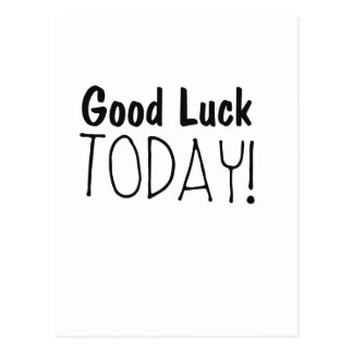 """""""Good Luck Today"""" encouragement cards Postcard"""