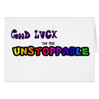 Good Luck you are unstoppable greeting card