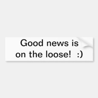Good News is On The Loose!  :) Car Bumper Sticker